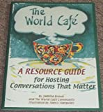 img - for The World Cafe: A Resource Guide for Hosting Conversations That Matter book / textbook / text book