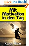 Mit Motivation in den Tag: Ein ganzhe...