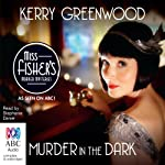 Murder in the Dark: A Phryne Fisher Mystery (       UNABRIDGED) by Kerry Greenwood Narrated by Stephanie Daniel