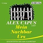Mein Nachbar Urs: Geschichten aus der Kleinstadt | Alex Capus