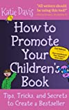How to Promote Your Children's Book: Tips, Tricks, and Secrets to Create a Bestseller