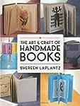 The Art and Craft of Handmade Books:...