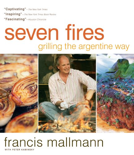 Seven Fires: Grilling the Argentine Way by Francis Mallmann^Peter Kaminsky