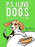 P.S. I Love Dogs - たのしい犬のイラスト集