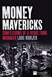 Money Mavericks: Confessions of a Hedge Fund Manager