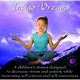 Indigo Dreams: 4 Children's Stories Designed to Decrease Stress And Anxiety While Increasing Self-Eesteem and Self-Aawareness
