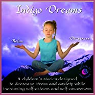 Indigo Dreams: Relaxation and Stress Management Bedtime Stories for Children, Improve Sleep, Manage Stress and Anxiety (Indigo Dreams)