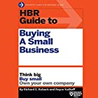 HBR Guide to Buying a Small Business: Think Big, Buy Small, Own Your Own Company Hörbuch von Richard S. Ruback, Royce Yudkoff Gesprochen von: Brian Holsopple