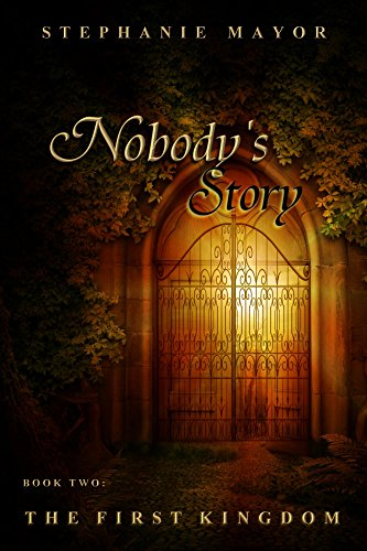 Stephanie Mayor - The First Kingdom (Nobody's Story Book 2)