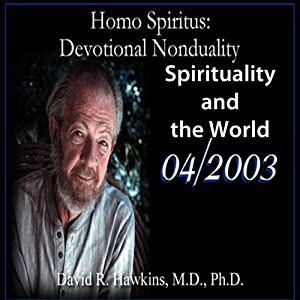 Homo Spiritus: Devotional Nonduality Series (Spirituality and the World - April 2003) | [David R. Hawkins, M.D.]