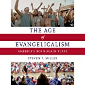 The Age of Evangelicalism: America's Born-Again Years | [Steven P. Miller]