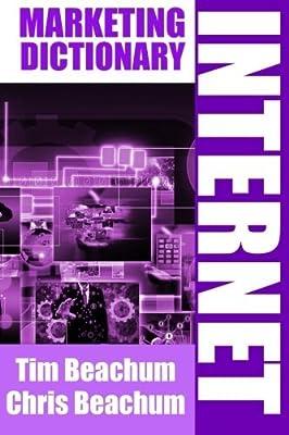 Internet Marketing Dictionary by Mr. Tim Beachum (2014-09-08)
