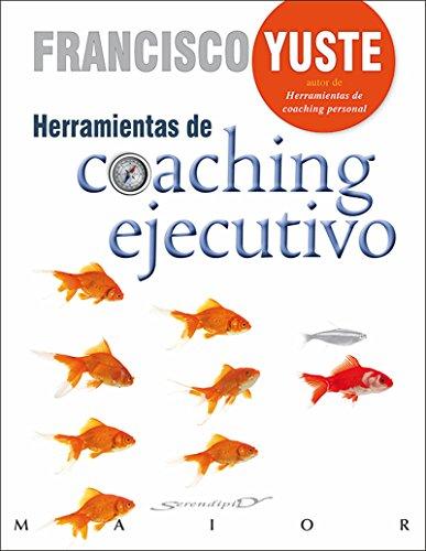 Herramientas de coaching ejecutivo (Serendipity Maior) (Spanish Edition), by Francisco Yuste Pausa