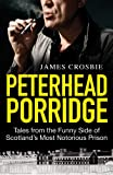 Peterhead Porridge: Tales from the Funny Side of Scotland's Most Notorious Prison James Crosbie