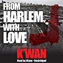 From Harlem with Love Audiobook by  K'wan Narrated by  iiKane