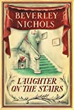 Laughter On The Stairs (Beverley Nichols Trilogy Book 2)
