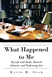 img - for What Happened to Me: My Life with Books, Research Libraries, and Performing Arts book / textbook / text book