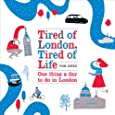 Tired of London, Tired of Life: One Thing A Day To Do in London