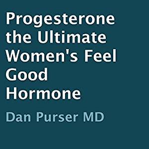 Progesterone: The Ultimate Women's Feel-Good Hormone Audiobook