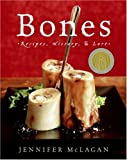 Bones: Recipes, History, and Lore (0060585374) by Jennifer McLagan