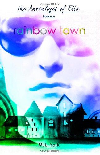 Rainbow Town (The Adventures of Ella) Book 1