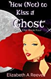 How (Not) to Kiss a Ghost (Cindy Eller #4) (English Edition)