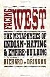 img - for By Dr. Richard Drinnon Ph.D Facing West: The Metaphysics of Indian-Hating and Empire-Building (Reprint) book / textbook / text book