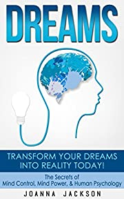 Dreams: Transform your Dreams into Reality Today! The Secrets Of: Mind Control, Mind Power, & Human Psychology