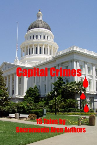 Capital Crimes: 15 Tales by Sacramento Area Authors