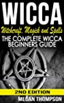 Wicca: Witchcraft, Magick And Spells:...