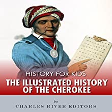 History for Kids: The Illustrated History of the Cherokee (       UNABRIDGED) by Charles River Editors Narrated by David Zarbock