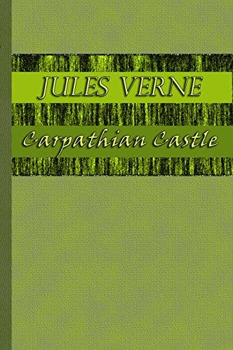 Jules Verne - Carpathian Castle / The Castle of Carpathians / Le Chateau des Carpathes (illustrated)