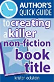 Authors Quick Guide to Creating a Killer Non-Fiction Book Title