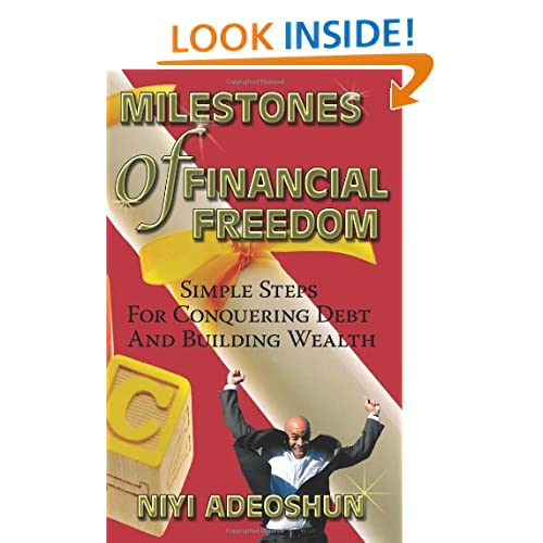 Milestones of Financial Freedom: Simple Steps For Conquering Debt And Building Wealth Niyi Adeoshun