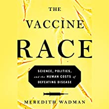 The Vaccine Race: Science, Politics, and the Human Costs of Defeating Disease | Livre audio Auteur(s) : Meredith Wadman Narrateur(s) : Nancy Linari