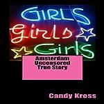 Amsterdam Uncensored True Story   Candy Kross