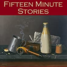 Fifteen Minute Stories: 45 Gigantic Little Tales (       UNABRIDGED) by Hector Hugh Munro, A. J. Alan, O. Henry, Edgar Allan Poe, W. W. Jacobs, Guy de Maupassant, Rudyard Kipling Narrated by Cathy Dobson