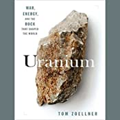 Uranium: War, Energy, and the Rock That Shaped the World | [Tom Zoellner]