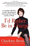 img - for I'd Rather Be in Charge by Charlotte Beers (2011-08-23) book / textbook / text book