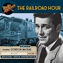 The Railroad Hour, Volume 2 Radio/TV Program by Jean Holloway, Jerome Lawrence, Robert Edwin Lee Narrated by Gordon MacRae, Marvin Miller,  full cast