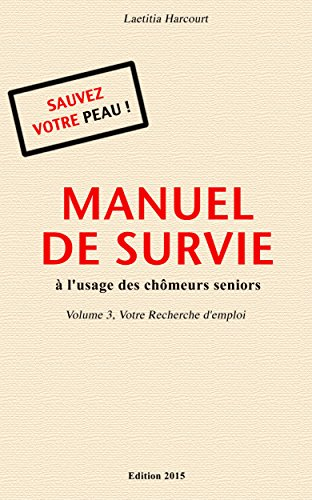 Couverture du livre MANUEL DE SURVIE à l'usage des chômeurs seniors Volume 3, Votre Recherche d'emploi