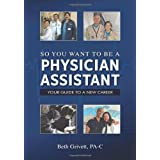 So You Want to Be a Physician Assistant ~ Beth Grivett