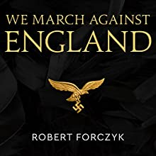 We March Against England: Operation Sea Lion, 1940–41 Audiobook by Robert Forczyk Narrated by Paul Boehmer