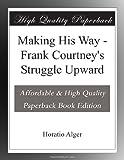 Making His Way - Frank Courtney's Struggle Upward