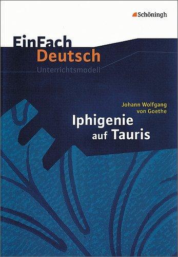 EinFach Deutsch Unterrichtsmodelle: Johann Wolfgang von Goethe: Iphigenie auf Tauris: Gymnasiale Oberstufe