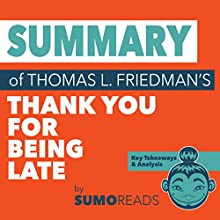 Summary of Thomas L. Friedman's 'Thank You for Being Late': Key Takeaways & Analysis Audiobook by  Sumoreads Narrated by Michael London Anglado