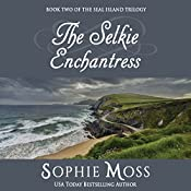 The Selkie Enchantress: Seal Island Trilogy, Book 2   Sophie Moss