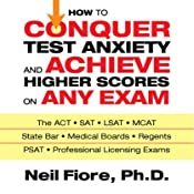 How to Conquer Test Anxiety and Achieve Higher Scores on Any Exam | [Neil Fiore]