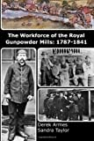 Derek Armes The Workforce of the Royal Gunpowder Mills: 1787-1841