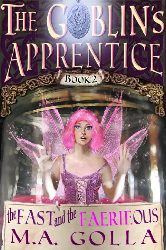 Book: The Fast and the FAERIEous - The Goblin's Apprentice by M. A. Golla